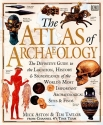 Atlas of Archaeology: The Definitive Guide to the Location, History and Significance of the World's Most Important Archaeological Sites & Finds