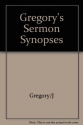 Gregory's Sermon Synopses: 200 Expanded Summaries