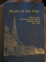 HEART OF THE CITY History of the First Presbyterian Church, Orlando, Florida, 1876-1987.