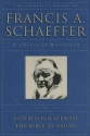A Christian View of the Bible as Truth (The Complete Works of Francis A. Schaeffer, Vol. 2)