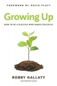Growing UP: How to Be a Disciple Who Ma...