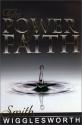 Smith Wigglesworth: The Power Of Faith