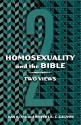 Homosexuality and the Bible: Two Views