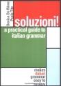 Soluzioni! : A Practical Guide to Italian Grammar