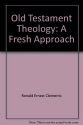 Old Testament theology: A fresh approach (New foundations theological library)