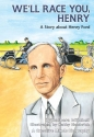 We'll Race You, Henry: A Story about Henry Ford (Carolrhoda Creative Minds Series)