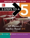 5 Steps to a 5 AP Physics 1 Algebra-based, 2015 Edition (5 Steps to a 5 on the Advanced Placement Examinations Series)