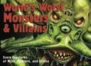 World's Worst Monsters & Villains Scary Creatures of Myth, Folklore, and Fiction