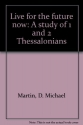 Live for the future now: A study of 1 and 2 Thessalonians