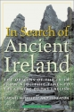 In Search of Ancient Ireland: From Neolithic Times to the Coming of the English