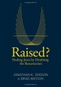 Raised?: Finding Jesus by Doubting the Resurrection