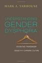 Understanding Gender Dysphoria: Navigating Transgender Issues in a Changing Culture (Christian Association for Psychological Studies Books)