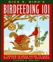 Dick E. Bird's Birdfeeding 101: A Tongue-In-Beak Guide to Suet, Seed, and Squirrelly Neighbors