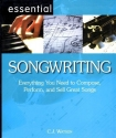 Essential Songwriting Everything You Need to Compose, Perform, and Sell Great Songs