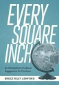 Every Square Inch: An Introduction to Cultural Engagement for Christians