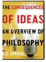 The Consequences of Ideas an Overview of Philosophy By R.c. Sproul