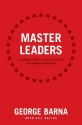Master Leaders: 30 Leadership Greats. 16 Keys to Success. One Amazing Conversation.