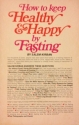 How to Keep Healthy and Happy by Fasting