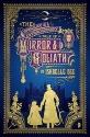 The Singular & Extraordinary Tale of Mirror & Goliath: From the Peculiar Adventures of John Lovehart, Esq., Volume 1 (Notebooks of John Loveheart, E)