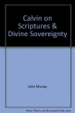 Calvin on Scripture & Divine Sovereignty (Baker Biblical Monograph)