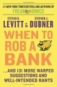 When to Rob a Bank: ...And 131 More Warped Suggestions and Well-Intended Rants