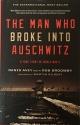 The Man Who Broke Into Auschwitz, a True Story of World War II