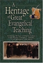 Heritage Of Great Evangelical Teaching The Best Of Classic Theological And Devotional Writings From Some Of History's Greatest Evangelical Leaders