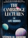 The Cambridge Lectures Life Works (The new title by the New York Times best selling author of A Brief History of Time)