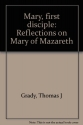 Mary, first disciple: Reflections on Mary of Mazareth