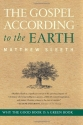 Gospel According to the Earth, The: Why the Good Book Is a Green Book