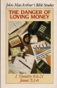 The danger of loving money (John MacArthur's Bible studies)