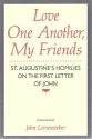 Love One Another, My Friends: St. Augustine's Homilies on the First Letter of John