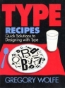 Type Recipes: Quick Solutions to Designing With Type