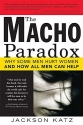The Macho Paradox: Why Some Men Hurt Women and and How All Men Can Help