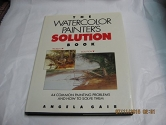 The Watercolor Painter's Solution Book: 44 common painting problems and how to solve them