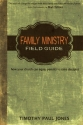 Family Ministry Field Guide: How Your Church Can Equip Parents to Make Disciples
