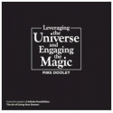 Leveraging the Universe & Engaging the Magic