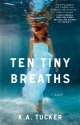 Ten Tiny Breaths: A Novel (The Ten Tiny Breaths Series)