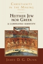 Neither Jew nor Greek: A Contested Identity (Christianity in the Making)