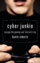 Cyber Junkie: Escape the Gaming and Internet Trap