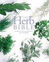 The Herb Bible: A Complete Guide to Growing and Using Herbs