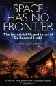 Space Has No Frontier: The Terrestrial Life and Times of Sir Bernard Lovell