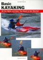Basic Kayaking: All the Skills and Gear You Need to Get Started (How To Basics)