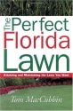 The Perfect Florida Lawn: Attaining and Maintaining the Lawn You Want