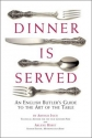 Dinner Is Served: An English Butler's Guide to the Art of the Table