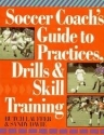 Soccer Coach's Guide To Practices, Drills & Skill Training