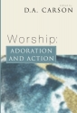 Worship: Adoration and Action: