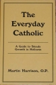 The Everyday Catholic: A Guide to steady Growth in Holiness