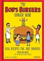 The Bob's Burgers Burger Book: Real Rec...