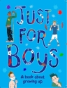 Just For Boys: A Book About Growing Up